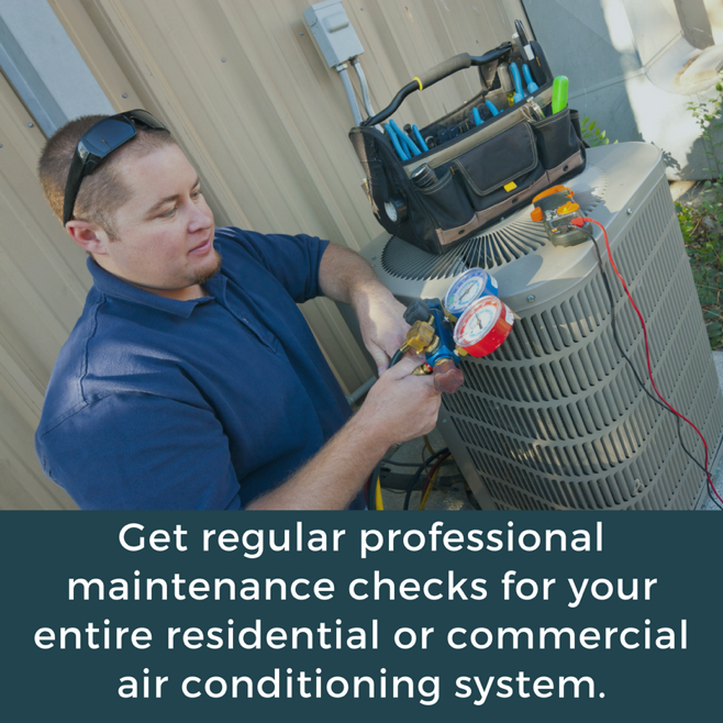 Get regular professional maintenance checks for your entire residential or commercial air conditioning system
